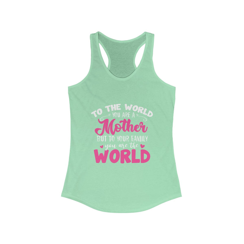 To The Wolrd You Are Mother - Mother's Day Tank Top Shirt Women