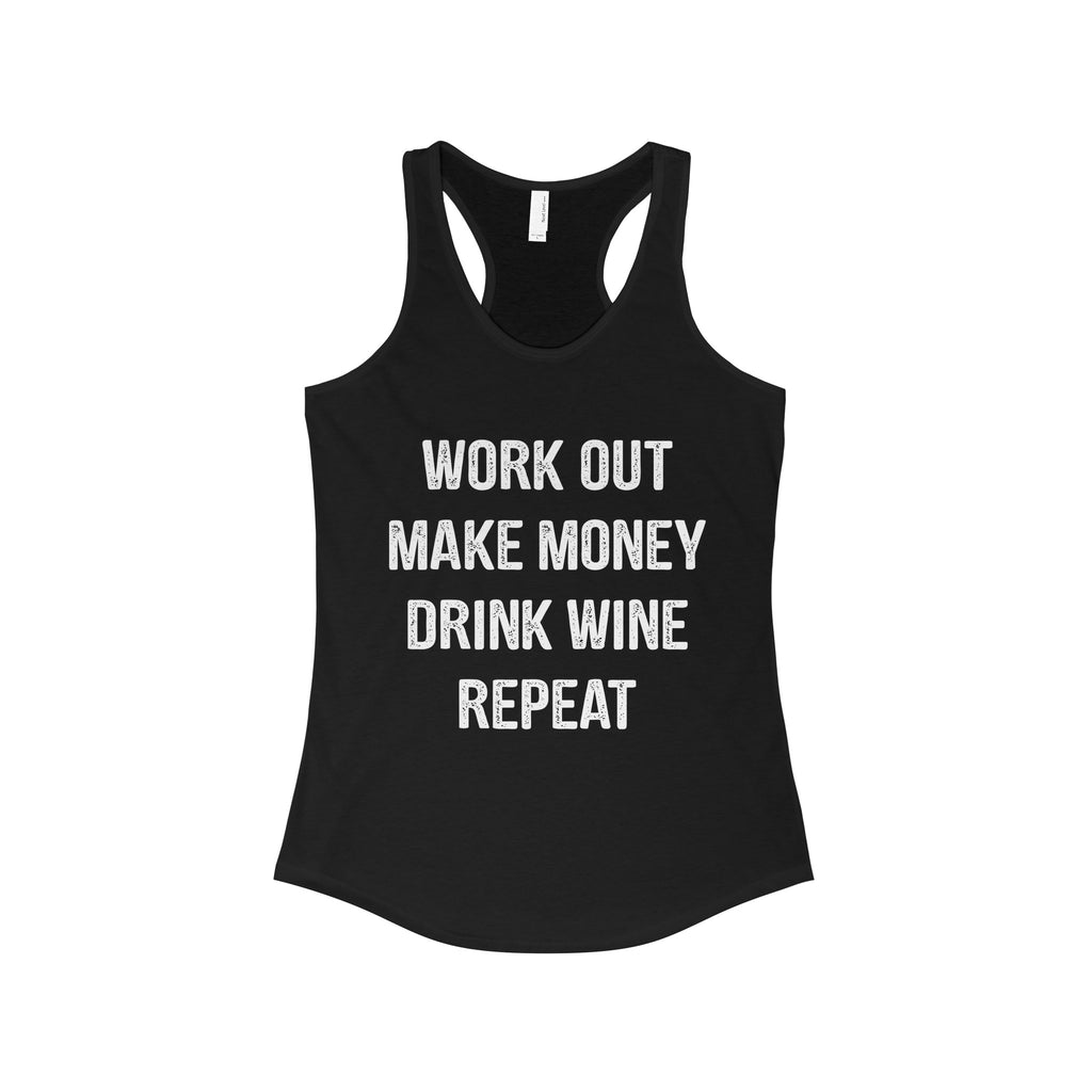 Work out - Make money - Drink Wine - Repeat Tank Top Shirts
