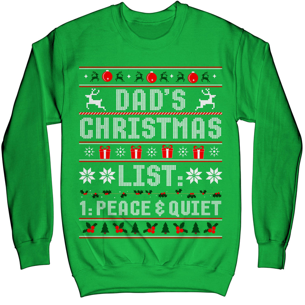 Dads Christmas List Peace and Quiet Ugly Sweater Shirt - Noel Merry Xmas Sweatshirt