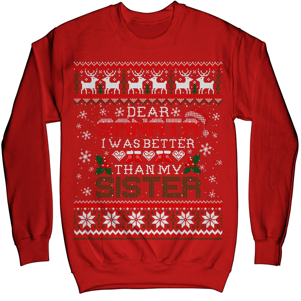 Dear Santa I Was Better Than My Sister Ugly Christmas Sweater Sweatshirt
