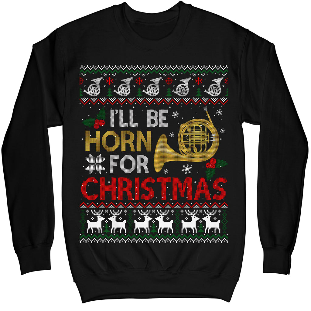 I'll Be Horn For Christmas Funny Musician Gift Ugly Xmas Sweater Sweatshirt