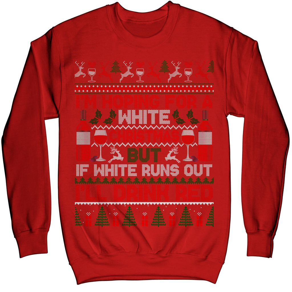 I'm Hoping For A White Christmas I'll Drink Red Ugly Xmas Sweater Sweatshirt