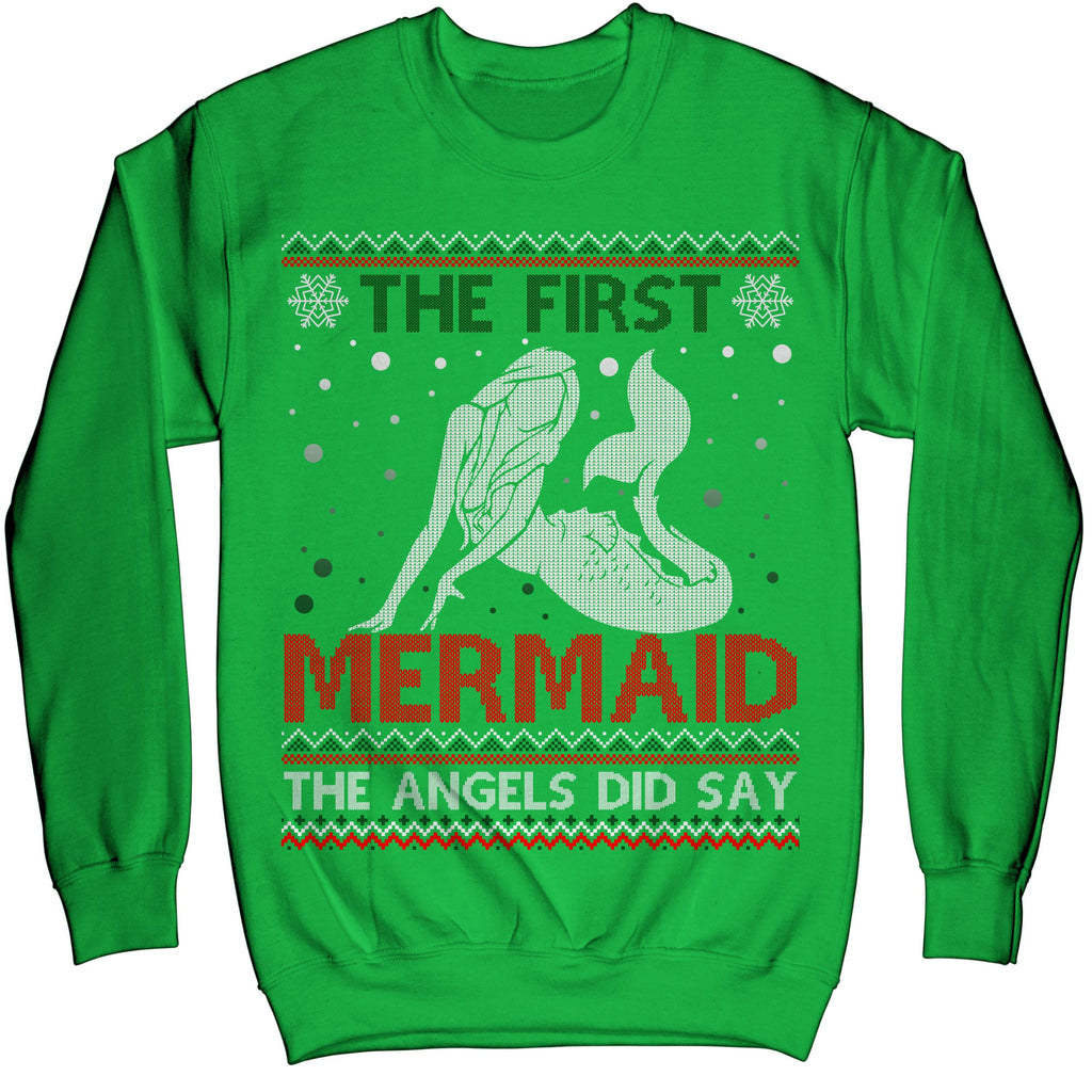 The First Mermaid The Angels Did Say Ugly Christmas Sweater Sweatshirt