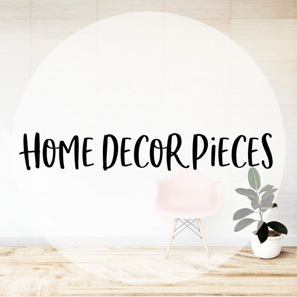 Home Decor Pieces