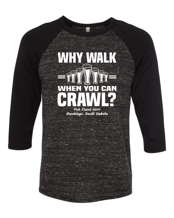 Pub Crawl Why Walk When You Can Crawl - Bella Canvas 3/4 Sleeve Raglan -  3200