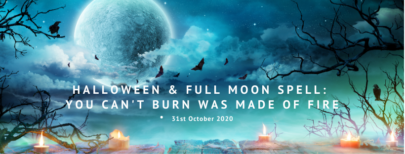 Halloween & Full Moon Spell: You can't burn was made of fire