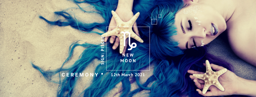 New Moon Ceremony: 13th March 2021