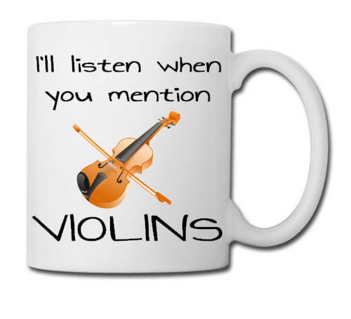 I'll Listen When You Mention Violins - Mug