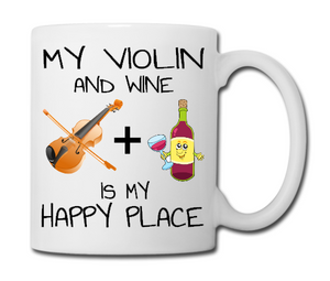 My Violin And Wine Is My Happy Place - Violinists Mug