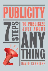Publicity: Seven Steps to Publicize Just About Anything