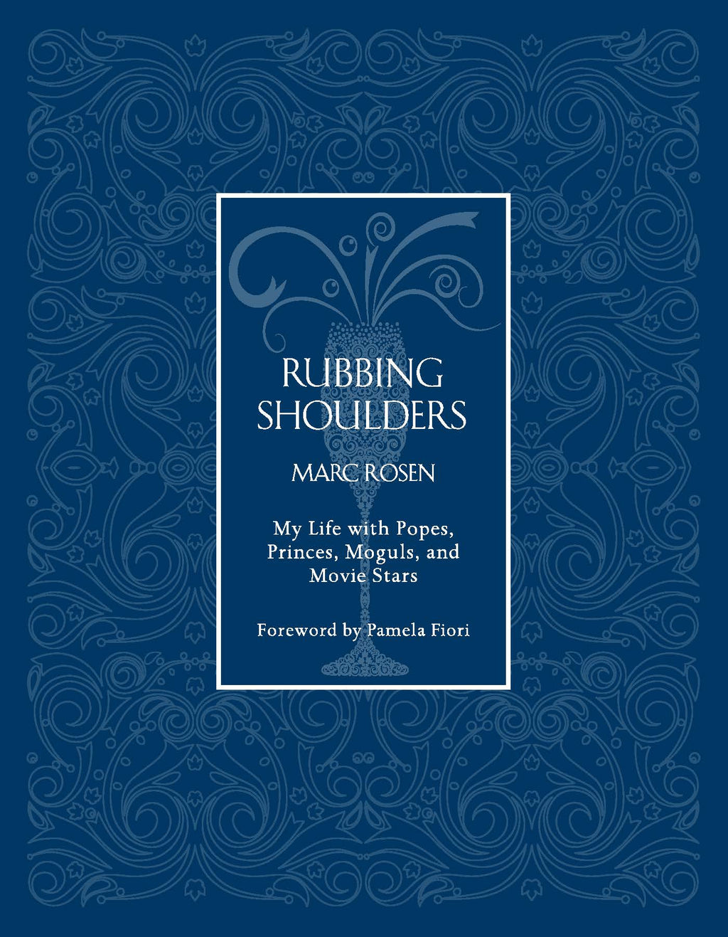 Rubbing Shoulders: My Life with Popes, Princes, Moguls, and Movie Stars