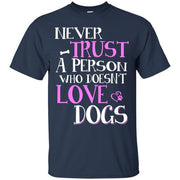 NEVER TRUST A PERSON WHO DOESN'T LOVE DOGS!