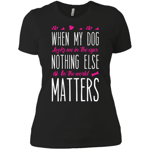 """WHEN MY DOG LOOKS ME IN THE EYES"" SHIRTS"