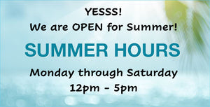 SUMMER HOURS :: We're OPEN for summer!