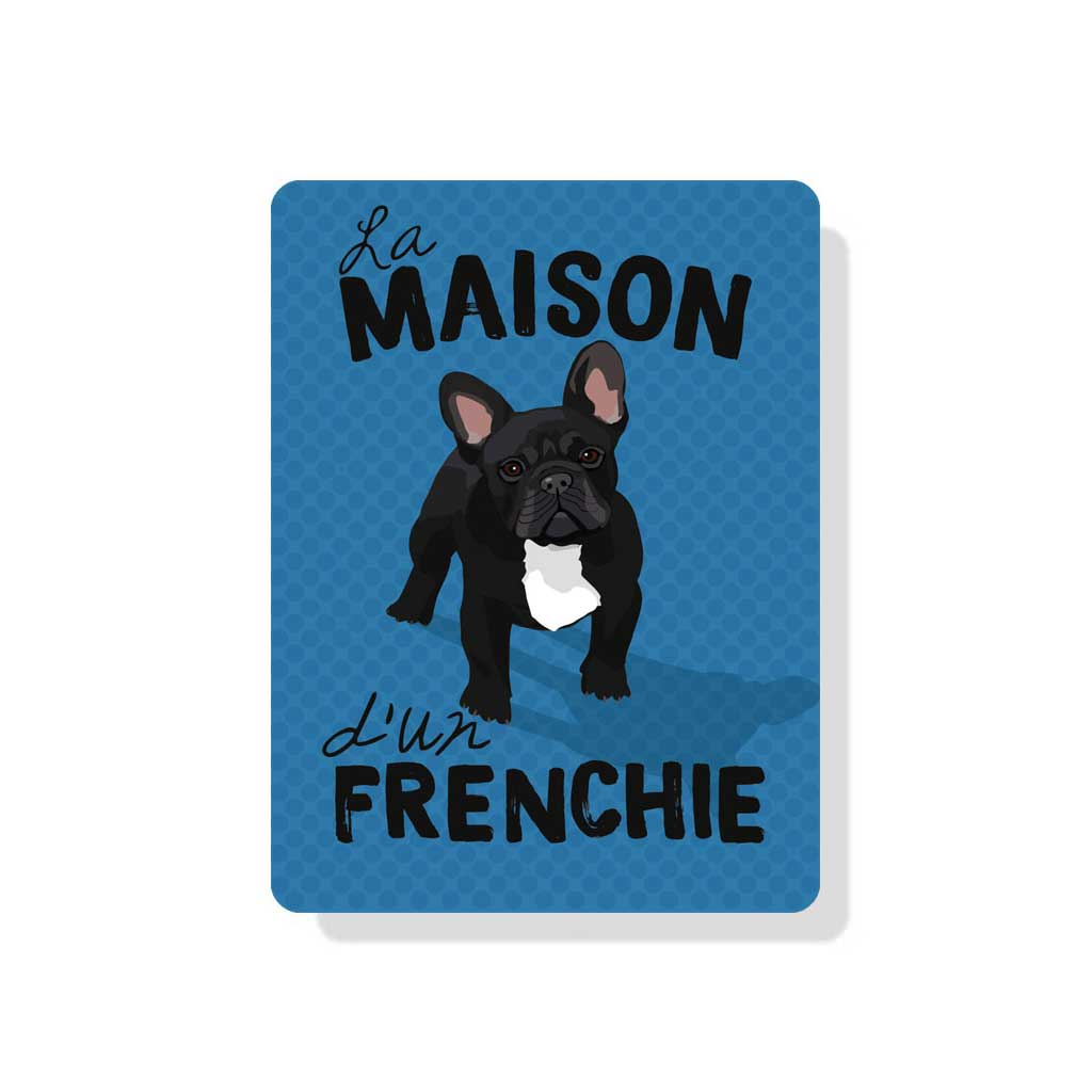 "French Bull Dog - La Maison d'un Frenchie (Black Dog) sign 9"" x 12""  -  French blue"