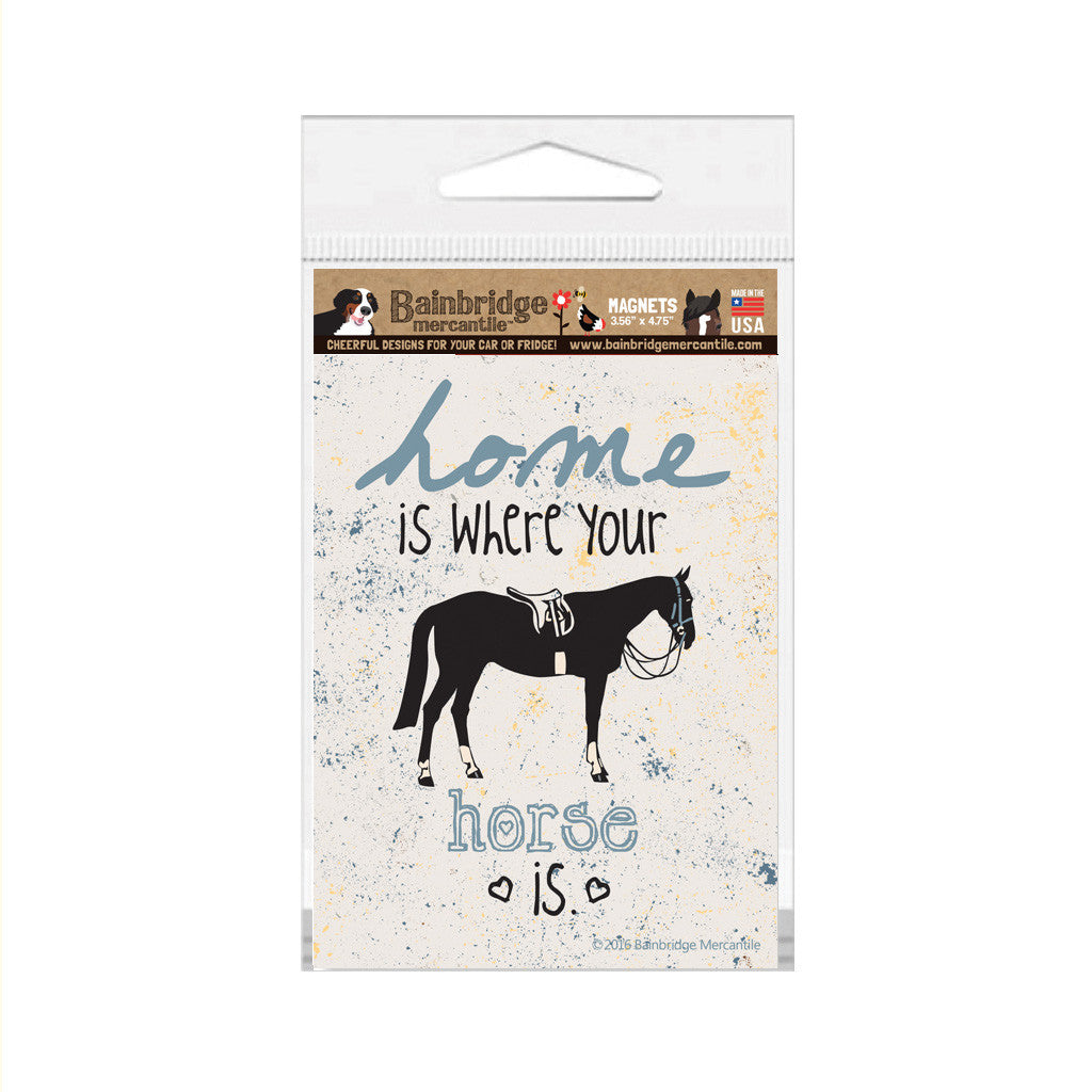 "Home is Where Your Horse Is (English) Magnet - 3.56"" x 4.75"""