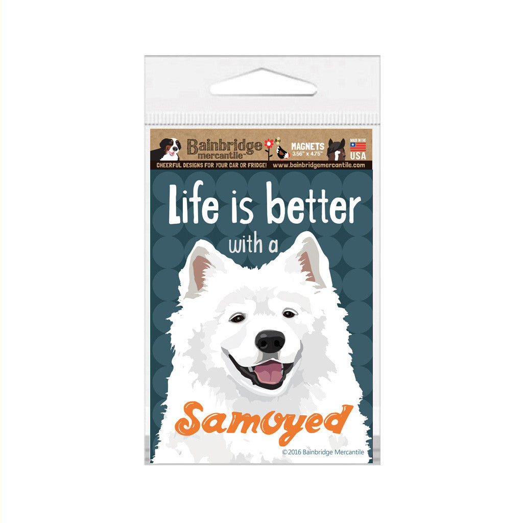 "Life Is Better With A Samoyed Magnet -3.56"" x 4.75"""