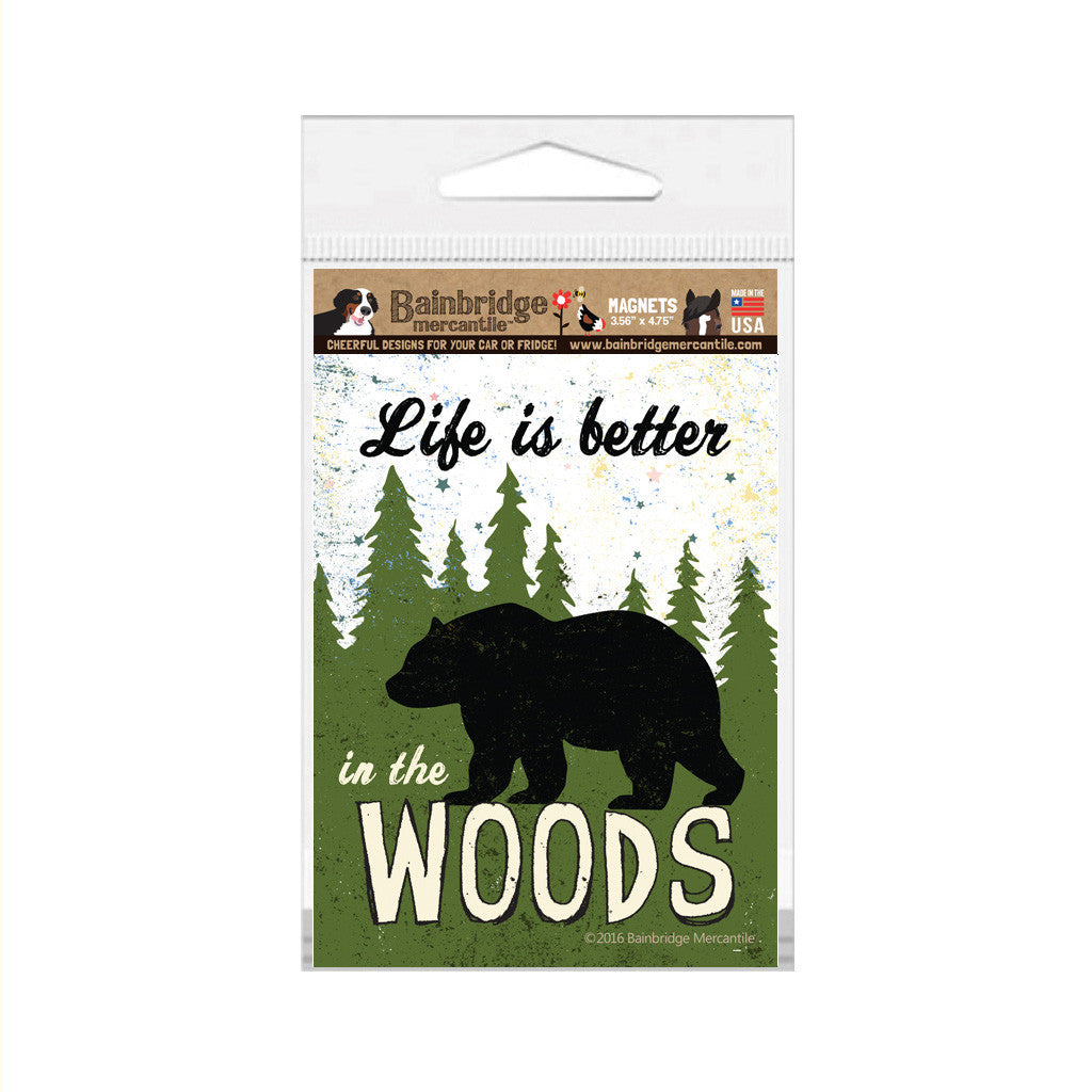 "Life Is Better In The Woods Magnet -3.56"" x 4.75"""