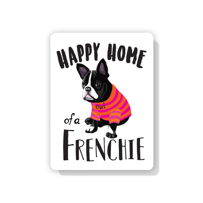 "French Bulldog - Happy Home of a Frenchie Sign 9"" x 12"""