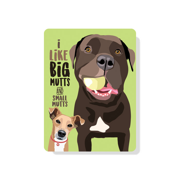 "Mutt - I Like Big and Small Mutts sign 9"" x 12"""