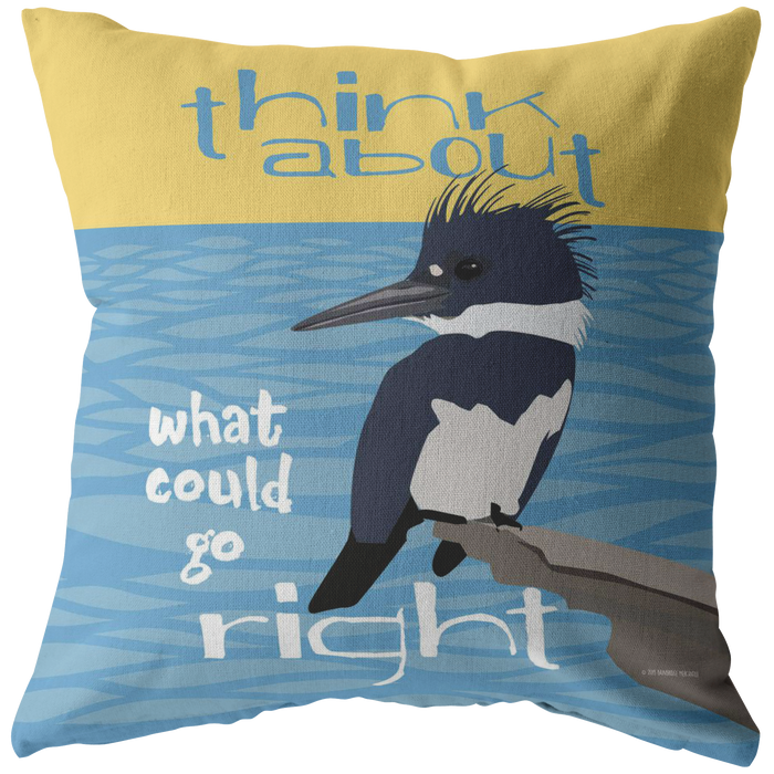 Think About What Could Go Right (King Fisher) Pillow