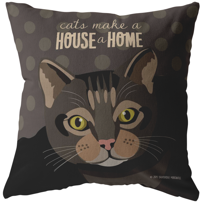Cats Make a House a Home Pillow