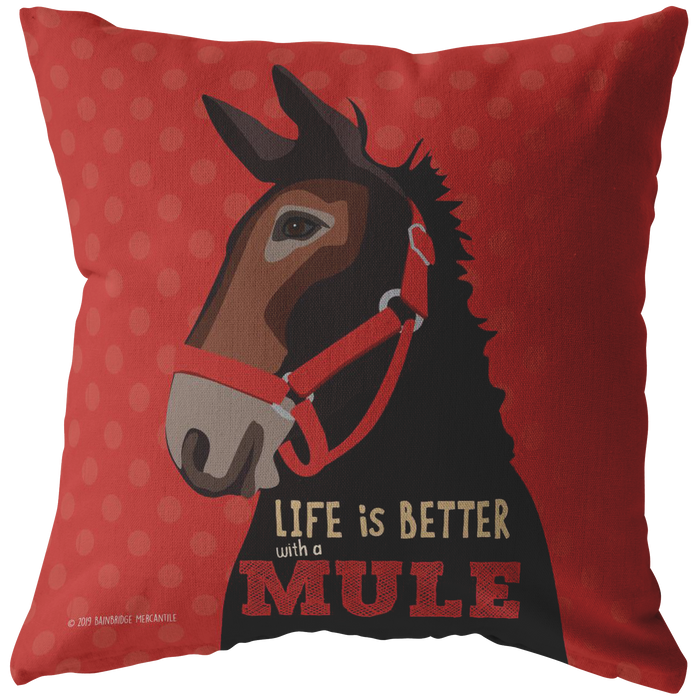 Life is Better With a Mule Pillow