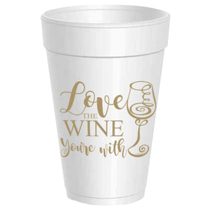 Love the Wine Your With Styrofoam Cups - Gabrielle's Biloxi