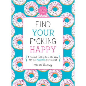 Find Your F*cking Happy: A Self-Exploration Journal