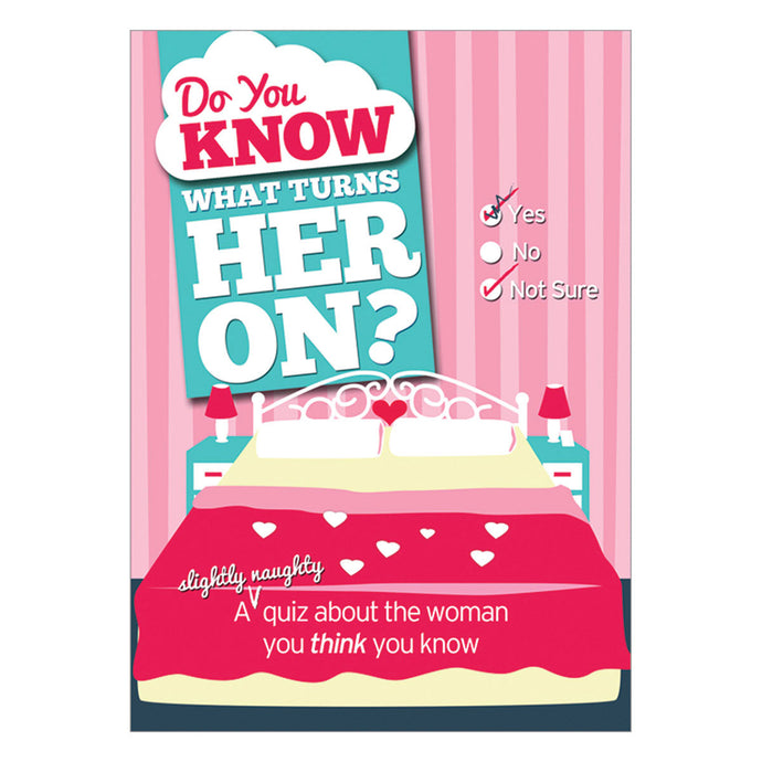Do You Know What Turns Her On: A Couple's (Naughty) Quiz Book