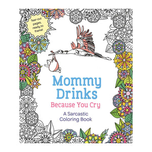 Mommy Drinks Because You Cry: Coloring Book