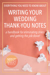 EVERYTHING YOU NEED TO KNOW ABOUT WRITING YOUR WEDDING THANK YOU NOTES - A HANDBOOK FOR ELIMINATING STRESS AND GETTING THE JOB DONE!