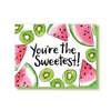 You're the sweetest watermelons and kiwis card