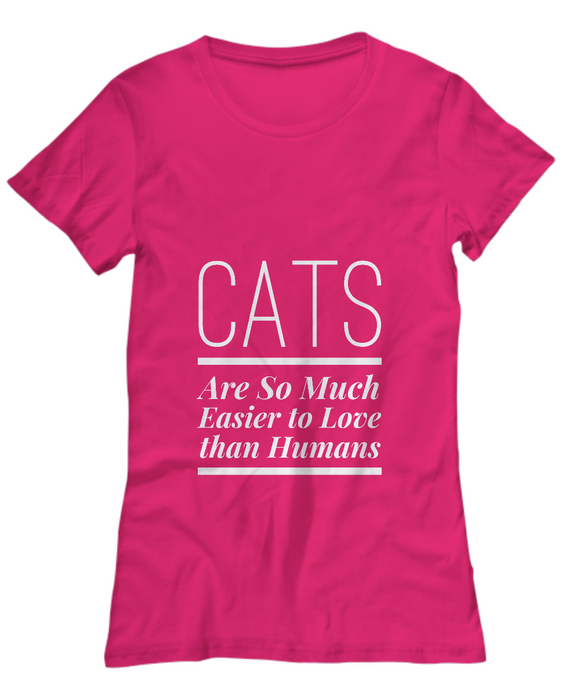 Cats Are So Much Easier to Love Funny Cat Lover Women's T-Shirt