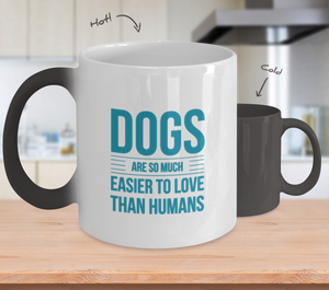 "Dog Lover's Magic Mug ""Dogs Are So Much Easier to Love than Humans"""