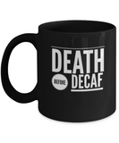 "Funny Ceramic Coffee Mug ""Death Before Decaf"""