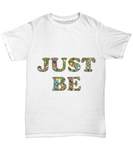 """JUST BE"" Colorful Mindfulness Zen T-shirt"