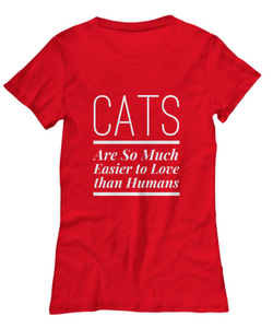 Cats Are Easier To Love Than Humans Funny Cat Lover's Women's T-shirt
