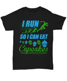 "Funny Fitness Running T-shirt ""I Run So I Can Eat Cupcakes"""