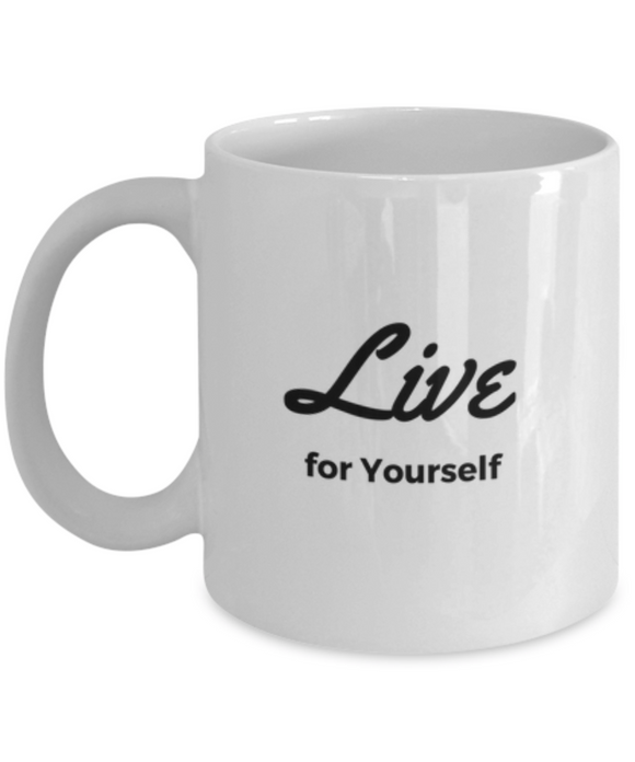 Live for Yourself Motivational and Inspirational Gift for Someone Special - Ceramic Mug