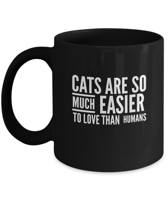 Cats Are So Much Easier to Love than Humans  Funny Cat Lover's 11 & 15 oz Mugs