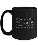 Dogs Are So Much Easier to Love than Humans Funny Ceramic Gift Mug