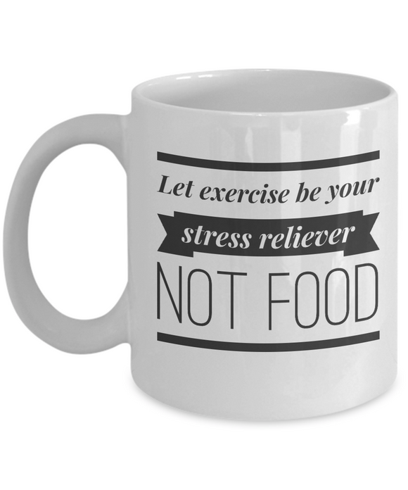 Let Exercise Be Your Stress Reliever Not Food - 11 & 15 oz Mugs