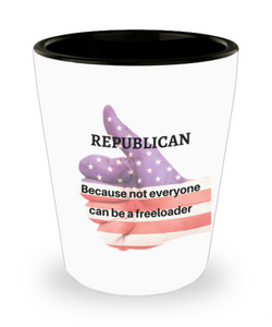 "Funny Sarcastic Shot Glass ""REPUBLICAN Because not everyone can be a freeloader"""