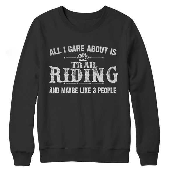 All I Care About Is Trail Riding Crewneck Fleece Sweatshirts