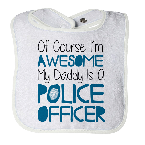 Baby Bib - Of course I'm Awesome My Daddy Is A Police Officer