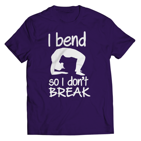 Yoga - I Bend So I Don't Break Shirts