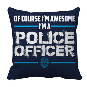 Of Course I'm Awesome Police Officer Pillow Case