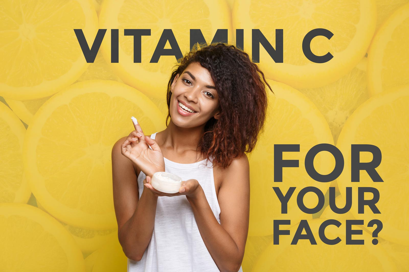 Vitamin C for your face