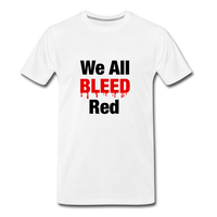 """We All Bleed Red"" Men's Premium Organic T-Shirt - white"